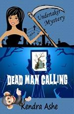 Dead Man Calling: An Undertaker Mystery (Undertaker Mysteries Book 1) - Kendra Ashe