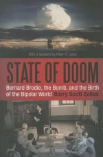 State of Doom: Bernard Brodie, The Bomb, and the Birth of the Bipolar World - Barry Scott Zellen, Peter R. Lavoy