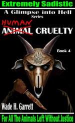 "Human Cruelty - The Most Sadistic Revenge Novel on the Market (A Glimpse into Hell Book 4) - Wade H. Garrett, Brenda ""Cricket"" Seaberg"