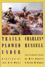 Trails Plowed Under: Stories of the Old West - Charles M. Russell, Will Rogers, Brian W. Dippie