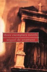 Three Exemplary Novels - Miguel de Unamuno, Angel Flores