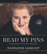 Read My Pins: Stories from a Diplomat's Jewel Box - Madeleine Albright