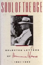 Soul of the Age: Selected Letters, 1891-1962 - Hermann Hesse