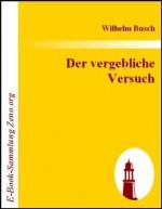 Der vergebliche Versuch (German Edition) - Wilhelm Busch