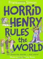 Horrid Henry Rules the World - Francesca Simon, Tony Ross