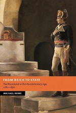 From Reich to State: The Rhineland in the Revolutionary Age, 1780-1830 - Michael Rowe