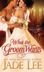 What the Groom Wants - Jade Lee