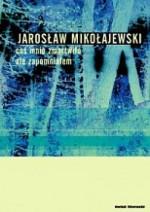 Coś mnie zmartwiło ale zapomniałem - Jarosław Mikołajewski