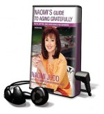 Naomi's Guide to Aging Gratefully: Facts, Myths, and Good News for Boomers - Naomi Judd, Renée Raudman