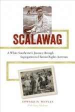 Scalawag: A White Southerner's Journey Through Segregation to Human Rights Activism - Edward H Peeples, Nancy MacLean