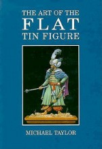 Art of the Flat Tin Figure - Michael Taylor