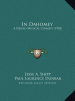 In Dahomey: A Negro Musical Comedy (1902) - Jesse A. Shipp, Paul Laurence Dunbar, Will Marion Cook