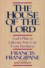 The House Of The Lord: God's Plan to Liberate Your City from Darkness - Francis Frangipane, John Dawson