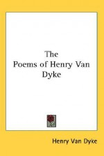 The Poems of Henry Van Dyke - Henry van Dyke