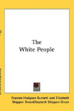 The White People - Frances Hodgson Burnett
