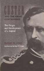 Custer and the Great Controversy: The Origin and Development of a Legend - Robert M. Utley, Brian W. Dippie