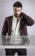 One Night with The Sheikh: An accident of fate brought them together, and it would bind them for the rest of their lives. - Clare Connelly