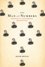 The Man of Numbers: Fibonacci's Arithmetic Revolution - Keith J. Devlin