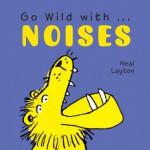 Go Wild with . . . Noises - Neal Layton