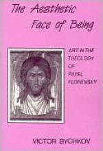 The Aesthetic Face of Being: Art in the Theology of Pavel Florensky - Victor Bychkov, Richard Pevear, Larissa Volokhonsky, Richard Peeaver, Robert Slesinski