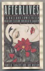 Afterlives - Pamela Sargent, Ian Watson, J.G. Ballard, James Blish, Harlan Ellison, Ursula K. Le Guin
