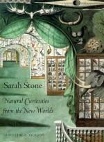 Sarah Stone: Natural Curiosities from the New Worlds - Christine E. Jackson, Sarah Stone