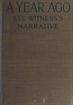 A Year Ago: An Eye-Witness's Narrative of the War from March 20th to July 18th, 1915 - Ernest Dunlop Swinton