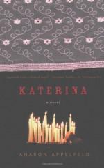 Katerina: A Novel - Aharon Appelfeld, Jeffrey M. Green