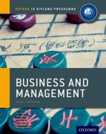 IB Business and Management Course Book: Oxford IB Diploma Programme - Paul Clark, Peter Golden, Mark O'Dea, Phil Woolrich, John Weiner, Jorge Olmos