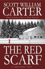 The Red Scarf: A Tale of Christmas Magic - Scott William Carter