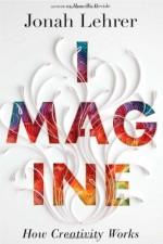 Imagine: How Creativity Works - Jonah Lehrer