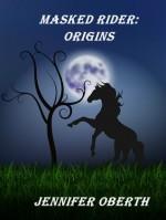 Masked Rider: Origins (The Masked Rider Mysteries, #1) - Diane Piron-Gelman, Jennifer Oberth