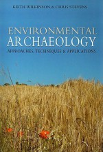Environmental Archaeology: Approaches, Techniques & Applications - Keith Wilkinson, Chris Stevens