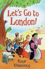 Let's Go To London! - Kaye Umansky