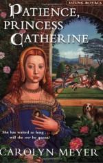 Patience, Princess Catherine - Carolyn Meyer