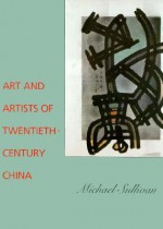 Art and Artists of Twentieth-Century China - Michael Sullivan