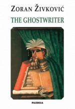 The Ghostwriter - Zoran Živković, Alice Copple-Tošić