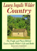 Laura Ingalls Wilder Country: The People and Places in Laura Ingalls Wilder's Life and books - William Anderson