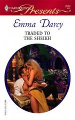 Traded to the Sheikh - Emma Darcy