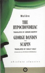 The Hypochondriac / George Dandin / Scapin - Molière, Gerard Murphy, Ranjit Bolt, Nicholas Dromgoole