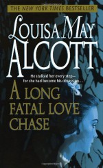 A Long Fatal Love Chase - Louisa May Alcott