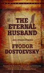 The Eternal Husband and Other Stories - Fyodor Dostoyevsky, Richard Pevear, Larissa Volokhonsky