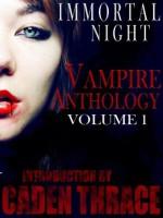 Immortal Night Vampire Series: The Anthology Of Vampire Books Volume 1 - Caden Thrace, Nathan Squires, Rebeka Harrington, L.A. Freed, Dicey Grenor, Kim Faulks