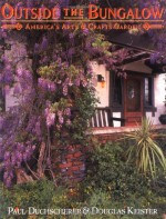 Outside the Bungalow: America's Arts and Crafts Garden - Paul Duchscherer, Douglas Keister