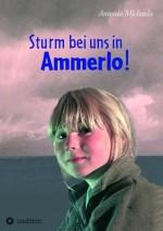 Sturm bei uns in Ammerlo! (German Edition) - Antonia Michaelis