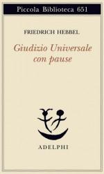 Giudizio Universale con pause - Friedrich Hebbel, Alfred Brendel, Elisabetta Dell'Anna Ciancia
