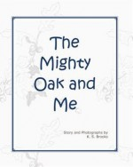 The Mighty Oak And Me - K.S. Brooks