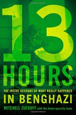 13 Hours: The Inside Account of What Really Happened In Benghazi - Mitchell Zuckoff, Mitchell Zuckoff
