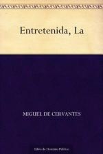 La Entretenida (Spanish Edition) - Miguel de Cervantes Saavedra