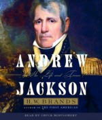Andrew Jackson (Part A): His Life and Times - H.W. Brands, John H. Mayer